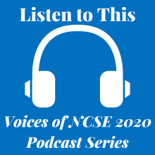 Listen to This - Voices of NCSE 2020 Podcast Series